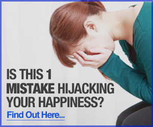 Is this 1 mistake Hijacking Your Happiness?